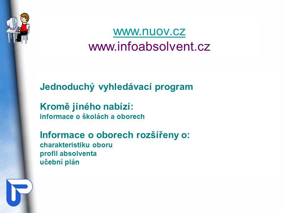 www.nuov.cz www.infoabsolvent.cz Jednoduchý vyhledávací program Kromě jiného nabízí: informace o školách a oborech Informace o oborech rozšířeny o: charakteristiku oboru profil absolventa učební plán