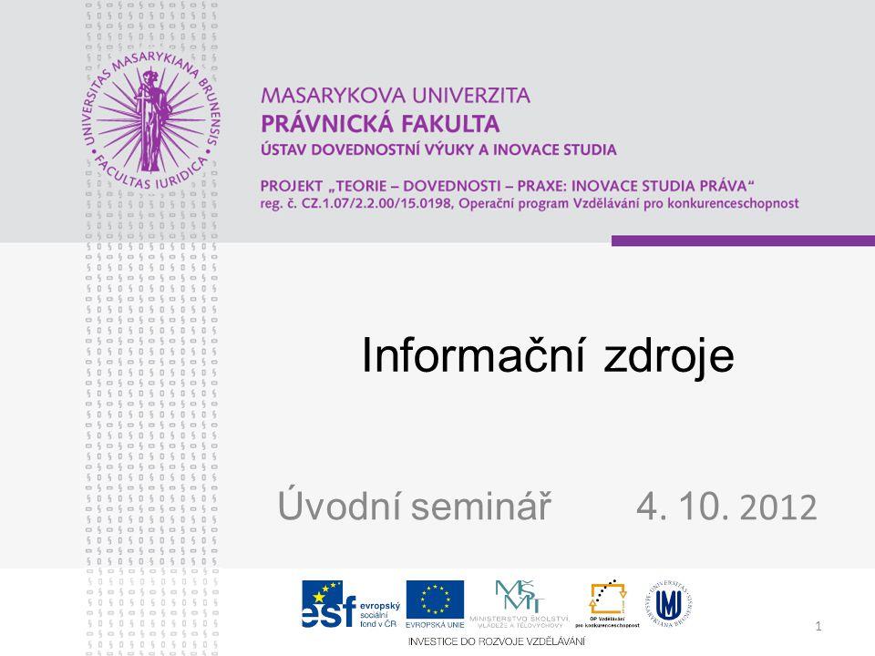 1 Informační zdroje Úvodní seminář 4. 10. 2012