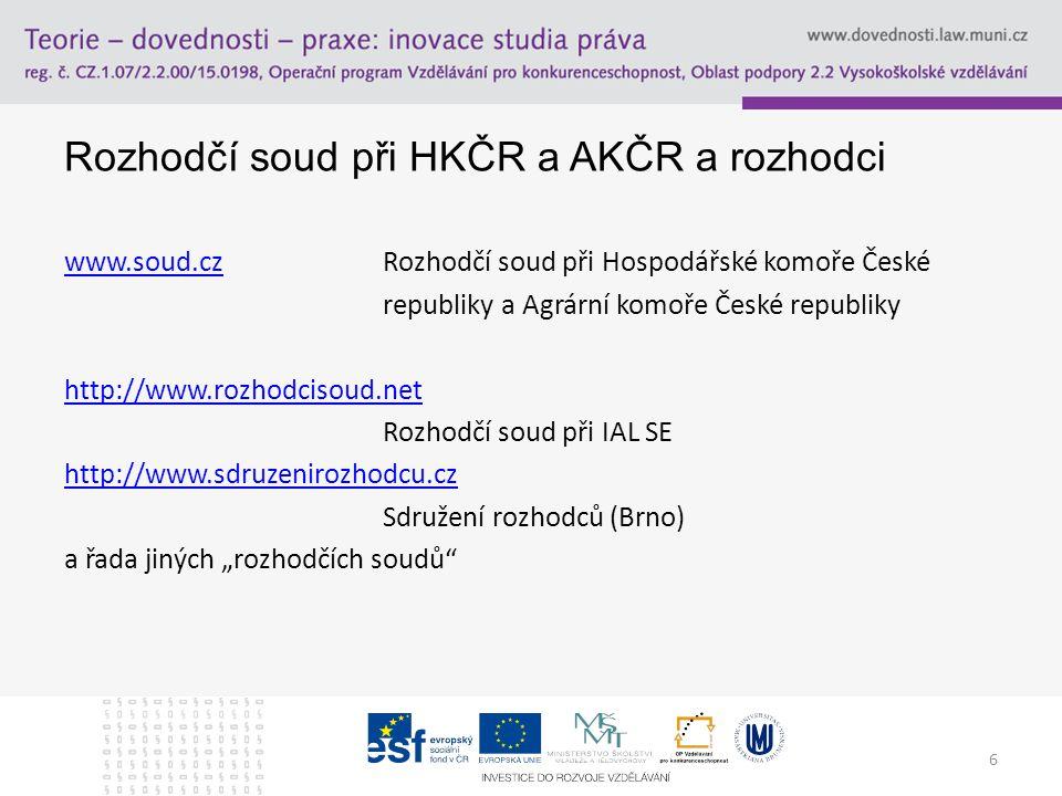 """6 Rozhodčí soud při HKČR a AKČR a rozhodci www.soud.czwww.soud.czRozhodčí soud při Hospodářské komoře České republiky a Agrární komoře České republiky http://www.rozhodcisoud.net Rozhodčí soud při IAL SE http://www.sdruzenirozhodcu.cz Sdružení rozhodců (Brno) a řada jiných """"rozhodčích soudů"""