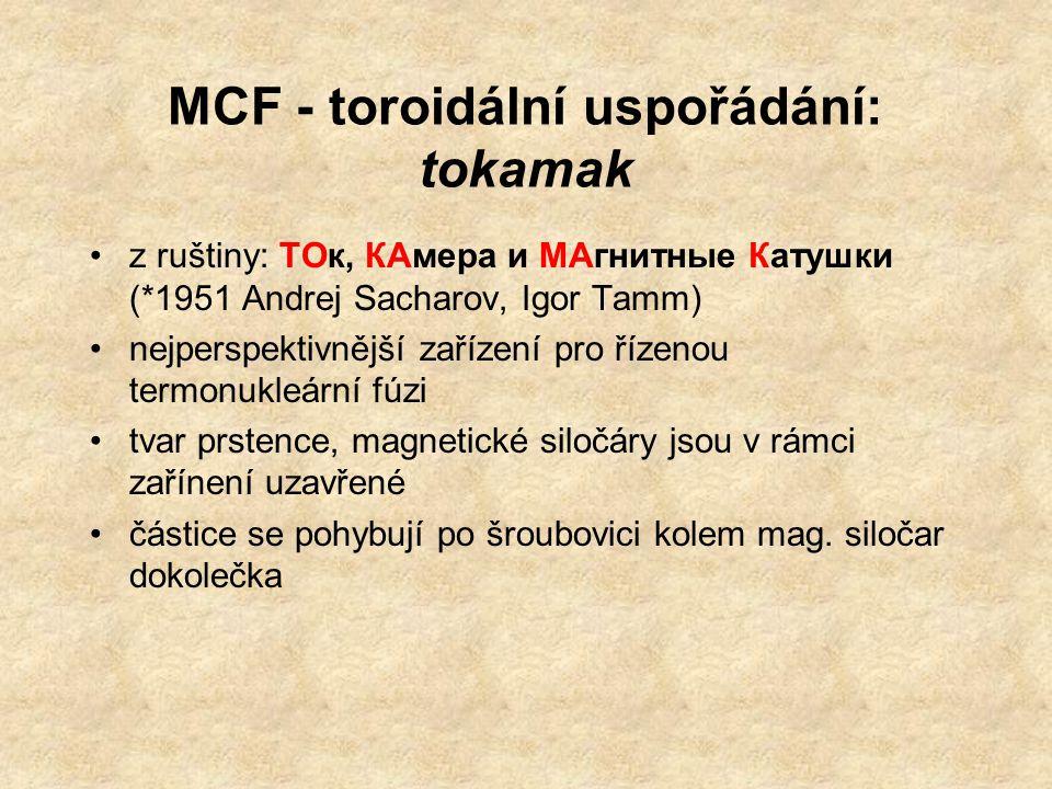 MCF - toroidální uspořádání: tokamak z ruštiny: ТОк, КАмера и МАгнитные Катушки (*1951 Andrej Sacharov, Igor Tamm) nejperspektivnější zařízení pro říz