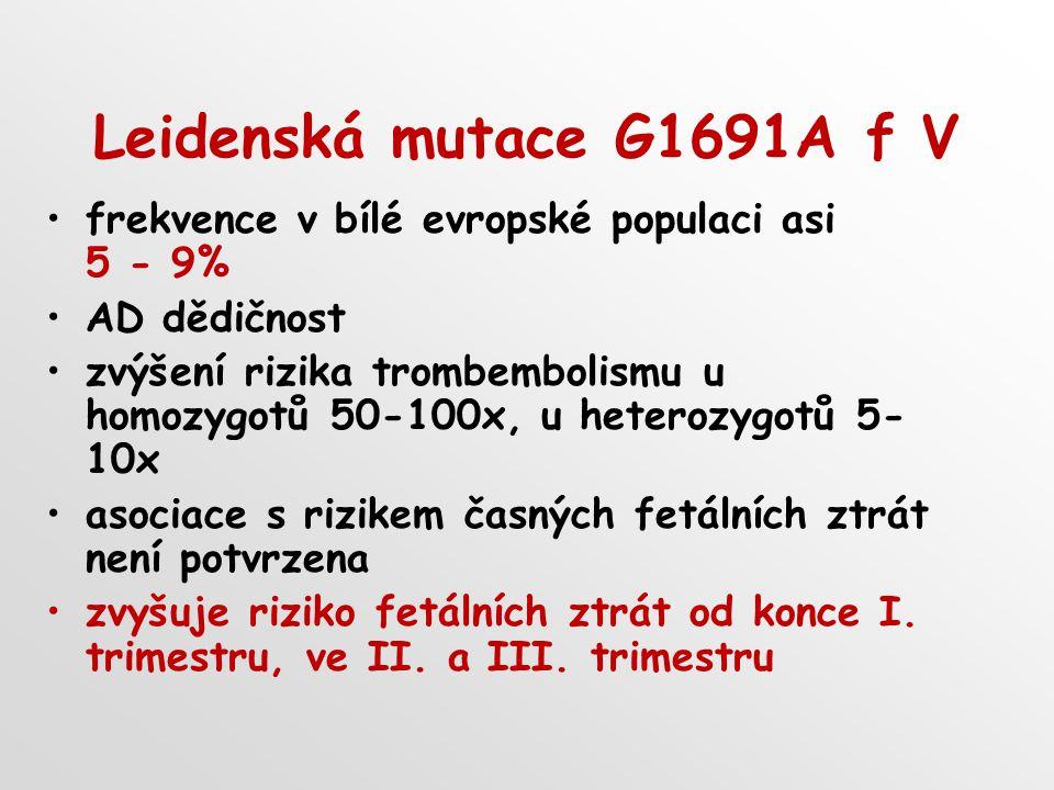 Leidenská mutace G1691A f V frekvence v bílé evropské populaci asi 5 - 9% AD dědičnost zvýšení rizika trombembolismu u homozygotů 50-100x, u heterozyg