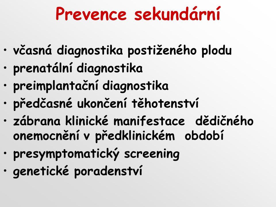 Prevence sekundární včasná diagnostika postiženého plodu prenatální diagnostika preimplantační diagnostika předčasné ukončení těhotenství zábrana klin