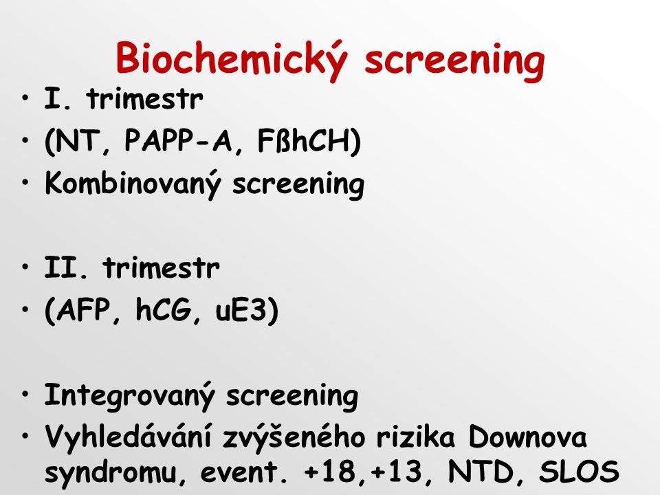 I. trimestr (NT, PAPP-A, FßhCH) Kombinovaný screening II. trimestr (AFP, hCG, uE3) Integrovaný screening Vyhledávání zvýšeného rizika Downova syndromu