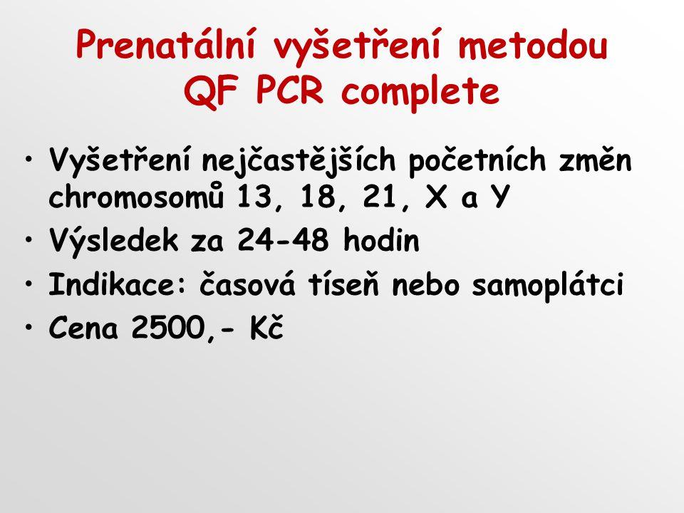 Prenatální vyšetření metodou QF PCR complete Vyšetření nejčastějších početních změn chromosomů 13, 18, 21, X a Y Výsledek za 24-48 hodin Indikace: čas