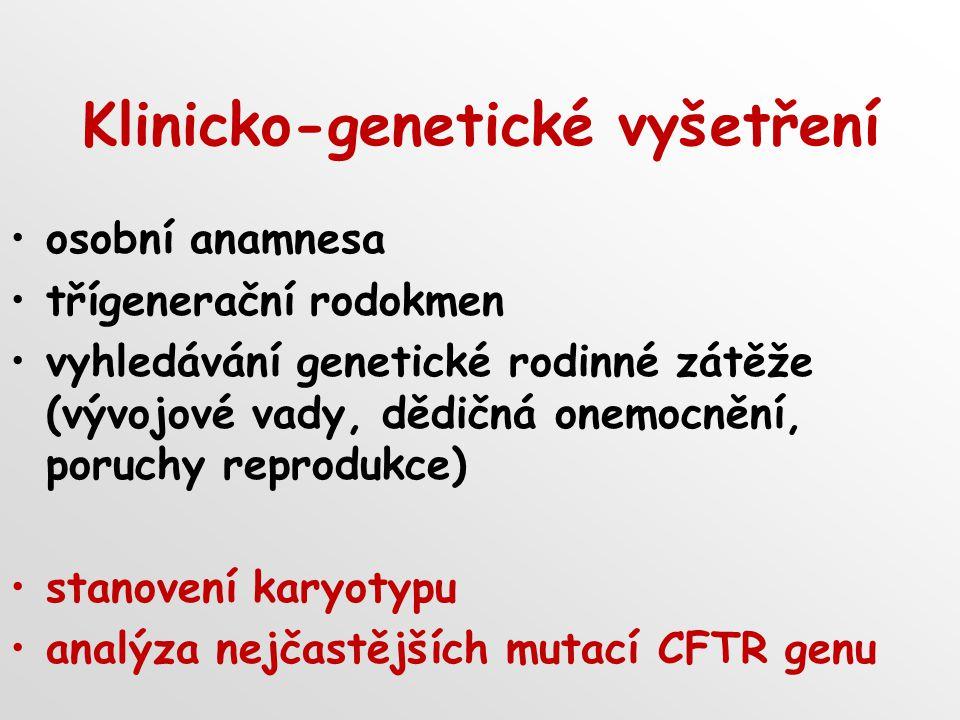 Klinicko-genetické vyšetření osobní anamnesa třígenerační rodokmen vyhledávání genetické rodinné zátěže (vývojové vady, dědičná onemocnění, poruchy re