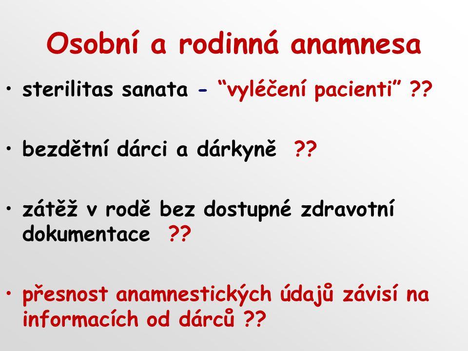 """Osobní a rodinná anamnesa sterilitas sanata - """"vyléčení pacienti"""" ?? bezdětní dárci a dárkyně ?? zátěž v rodě bez dostupné zdravotní dokumentace ?? př"""