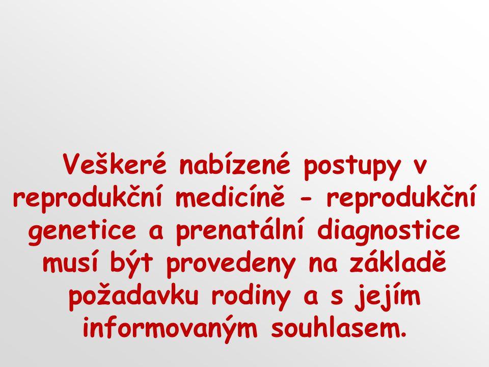 Veškeré nabízené postupy v reprodukční medicíně - reprodukční genetice a prenatální diagnostice musí být provedeny na základě požadavku rodiny a s jej