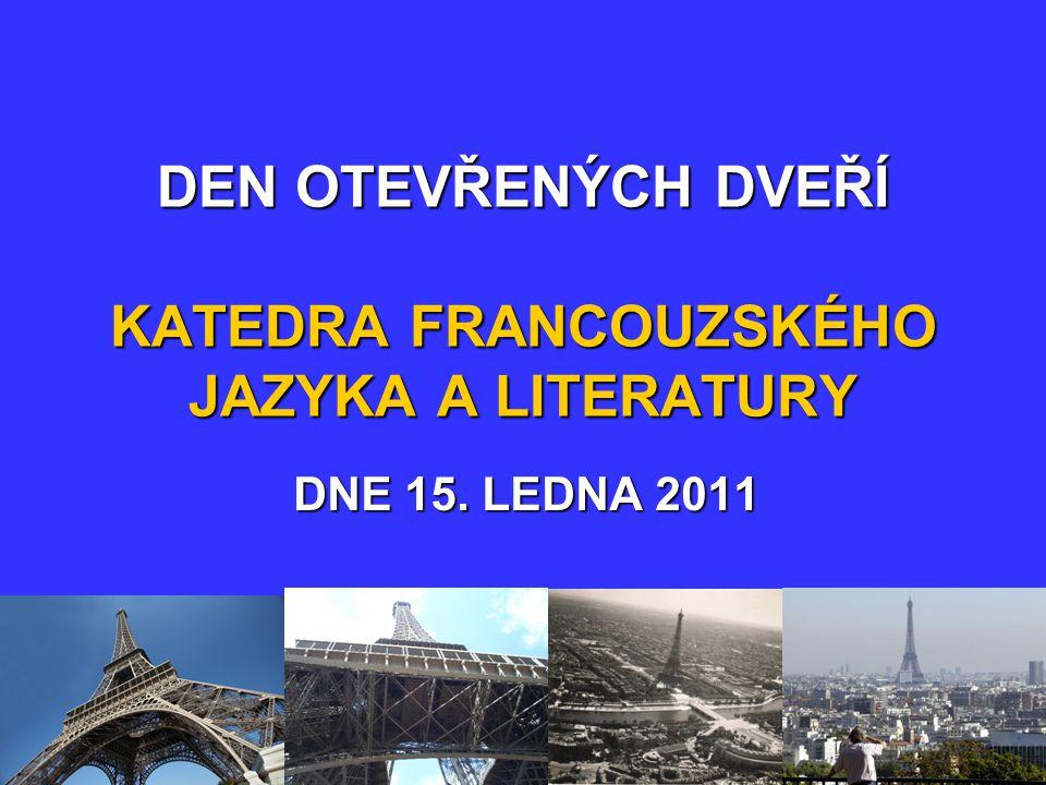 DEN OTEVŘENÝCH DVEŘÍ KATEDRA FRANCOUZSKÉHO JAZYKA A LITERATURY DNE 15. LEDNA 2011