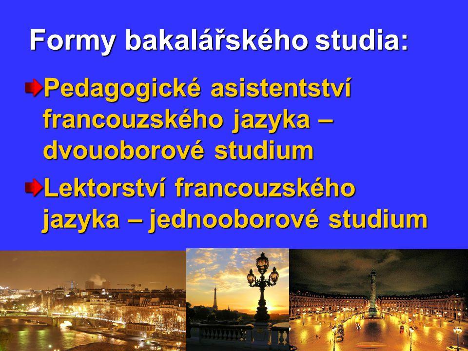Formy bakalářského studia: Pedagogické asistentství francouzského jazyka – dvouoborové studium Lektorství francouzského jazyka – jednooborové studium