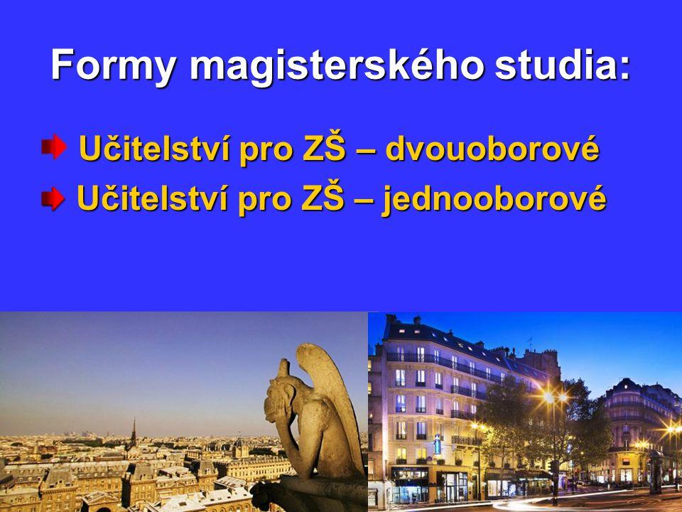 Formy magisterského studia: Učitelství pro ZŠ – dvouoborové Učitelství pro ZŠ – jednooborové Učitelství pro ZŠ – jednooborové