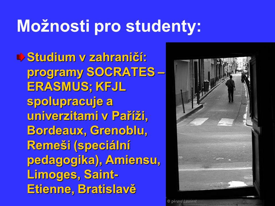 Možnosti pro studenty: Studium v zahraničí: programy SOCRATES – ERASMUS; KFJL spolupracuje a univerzitami v Paříži, Bordeaux, Grenoblu, Remeši (speciální pedagogika), Amiensu, Limoges, Saint- Etienne, Bratislavě