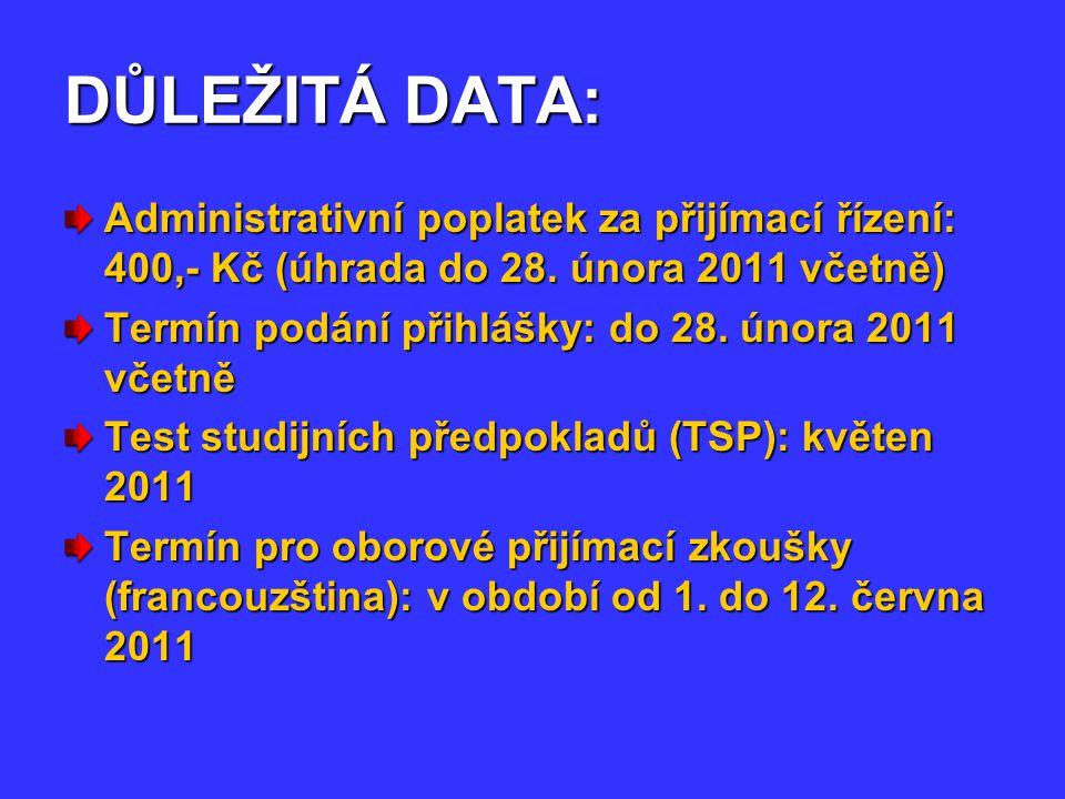 DŮLEŽITÁ DATA: Administrativní poplatek za přijímací řízení: 400,- Kč (úhrada do 28.