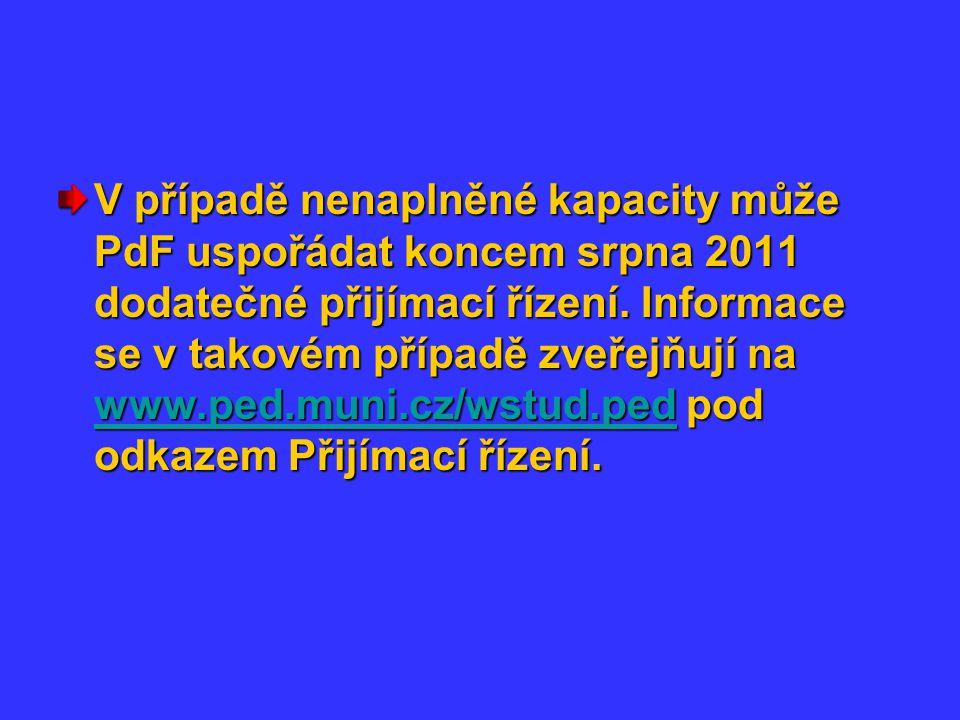 V případě nenaplněné kapacity může PdF uspořádat koncem srpna 2011 dodatečné přijímací řízení.