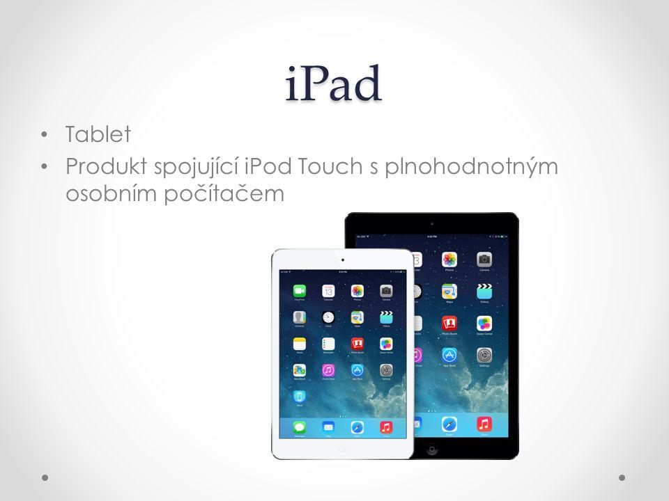 iPad Tablet Produkt spojující iPod Touch s plnohodnotným osobním počítačem