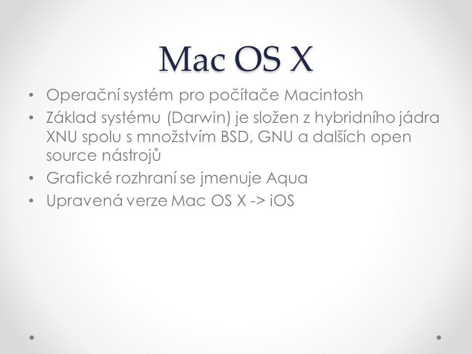 Mac OS X Operační systém pro počítače Macintosh Základ systému (Darwin) je složen z hybridního jádra XNU spolu s množstvím BSD, GNU a dalších open sou