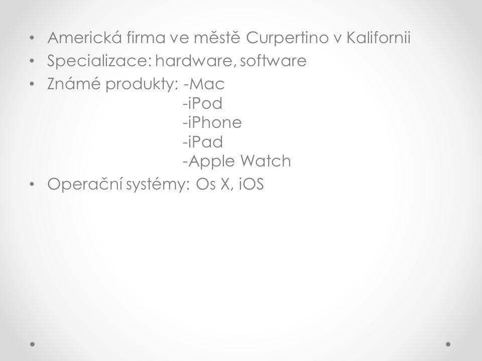 Americká firma ve městě Curpertino v Kalifornii Specializace: hardware, software Známé produkty: -Mac -iPod -iPhone -iPad -Apple Watch Operační systém