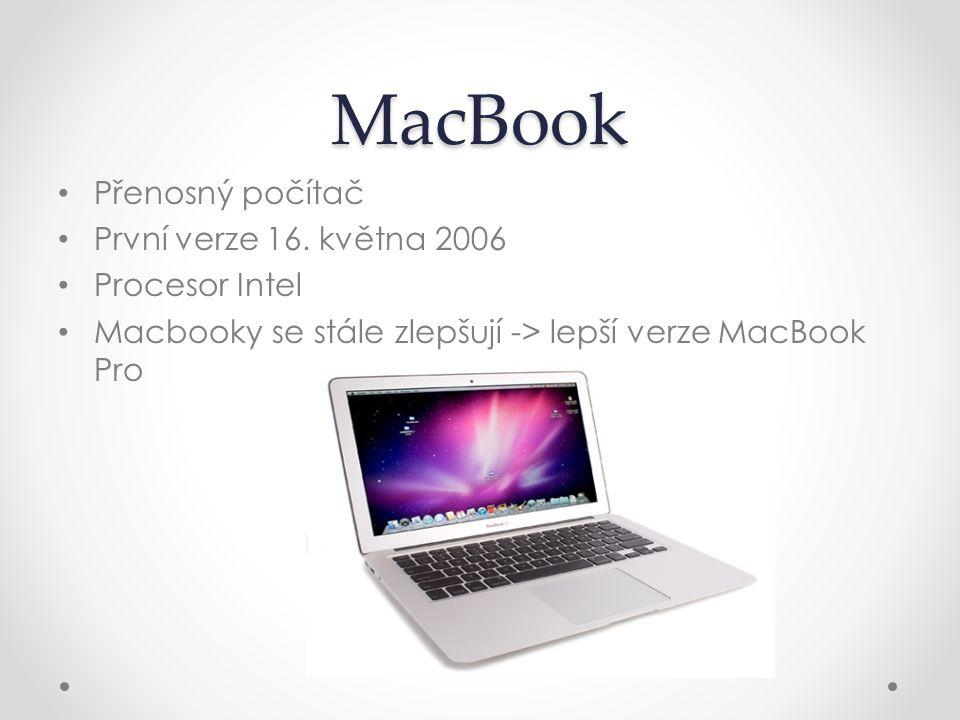 MacBook Přenosný počítač První verze 16. května 2006 Procesor Intel Macbooky se stále zlepšují -> lepší verze MacBook Pro