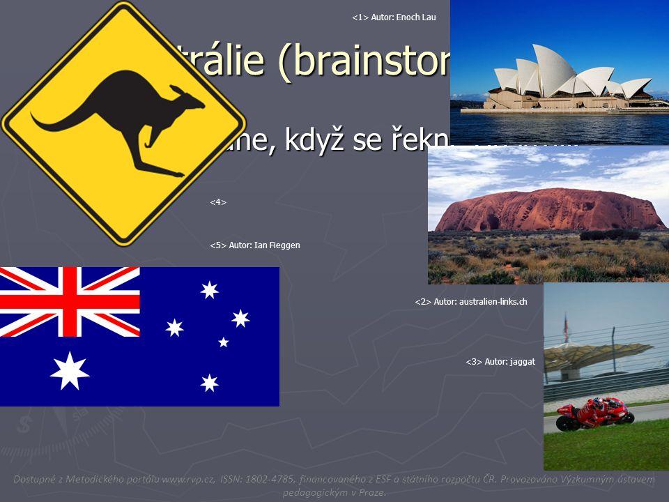 Austrálie (brainstorming) ► Co Vás napadne, když se řekne Austrálie? Dostupné z Metodického portálu www.rvp.cz, ISSN: 1802-4785, financovaného z ESF a