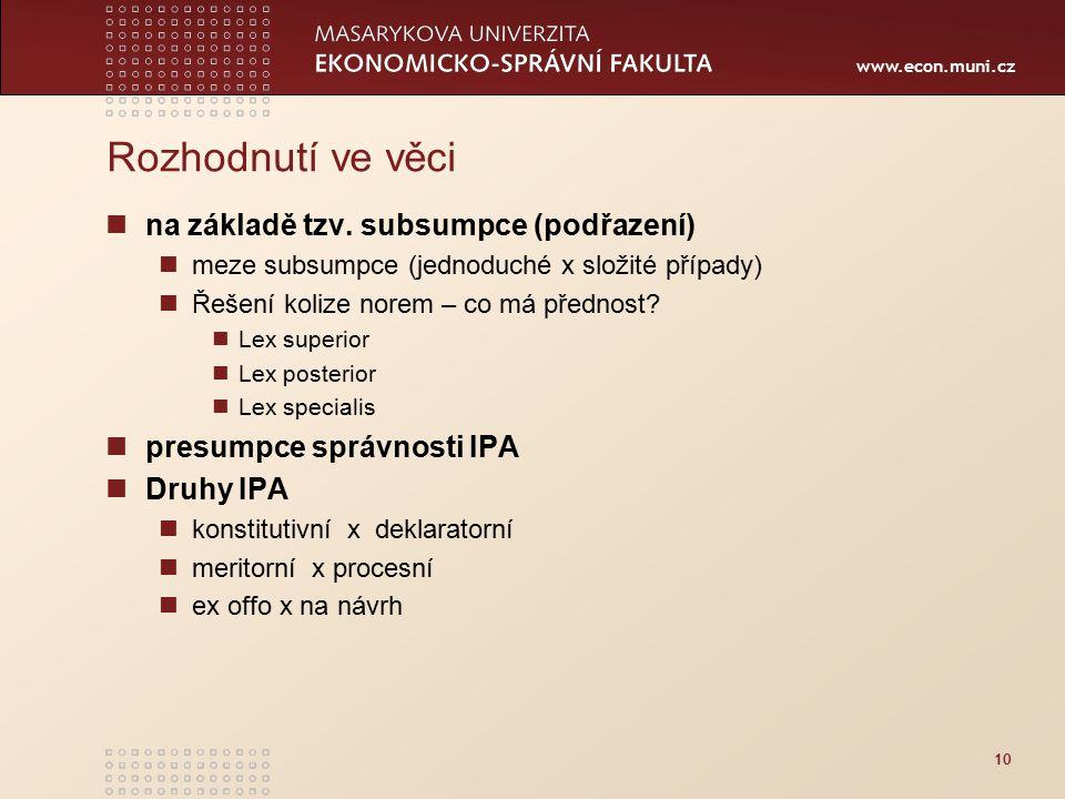 www.econ.muni.cz Rozhodnutí ve věci na základě tzv. subsumpce (podřazení) meze subsumpce (jednoduché x složité případy) Řešení kolize norem – co má př