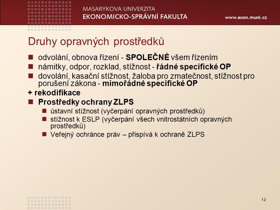 www.econ.muni.cz 12 Druhy opravných prostředků odvolání, obnova řízení - SPOLEČNÉ všem řízením námitky, odpor, rozklad, stížnost - řádné specifické OP
