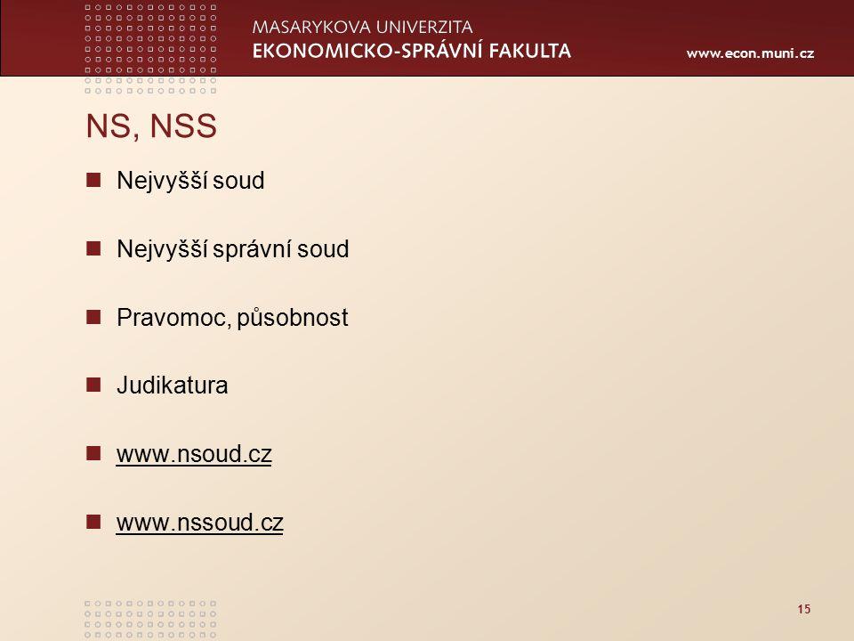www.econ.muni.cz 15 NS, NSS Nejvyšší soud Nejvyšší správní soud Pravomoc, působnost Judikatura www.nsoud.cz www.nssoud.cz