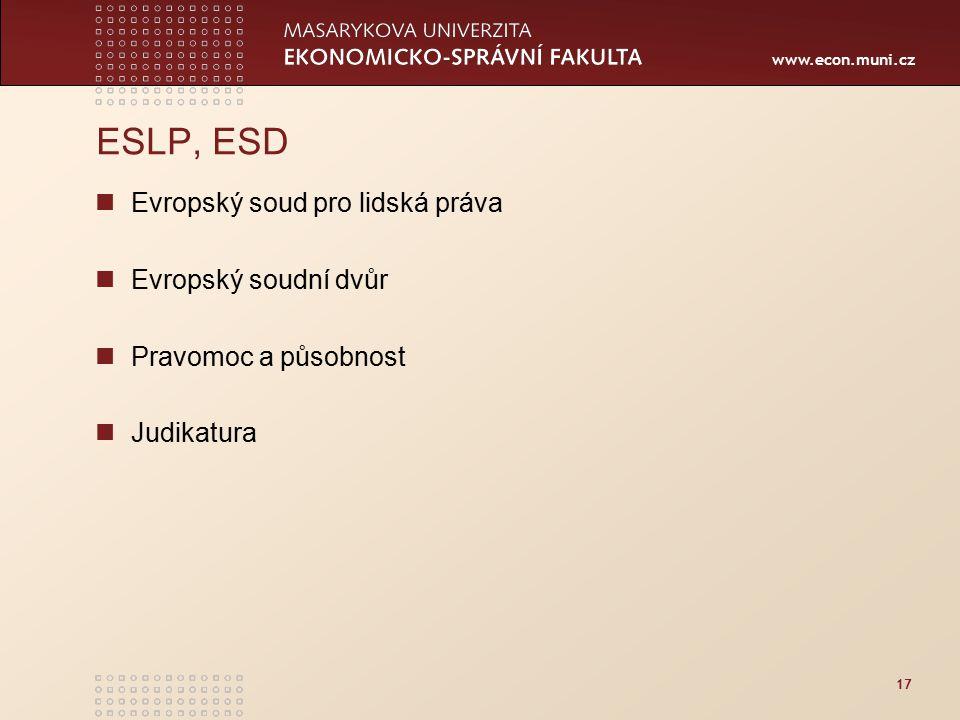 www.econ.muni.cz 17 ESLP, ESD Evropský soud pro lidská práva Evropský soudní dvůr Pravomoc a působnost Judikatura