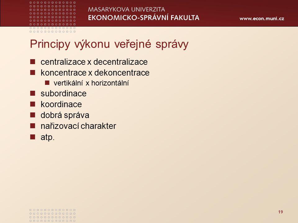 www.econ.muni.cz 19 Principy výkonu veřejné správy centralizace x decentralizace koncentrace x dekoncentrace vertikální x horizontální subordinace koo