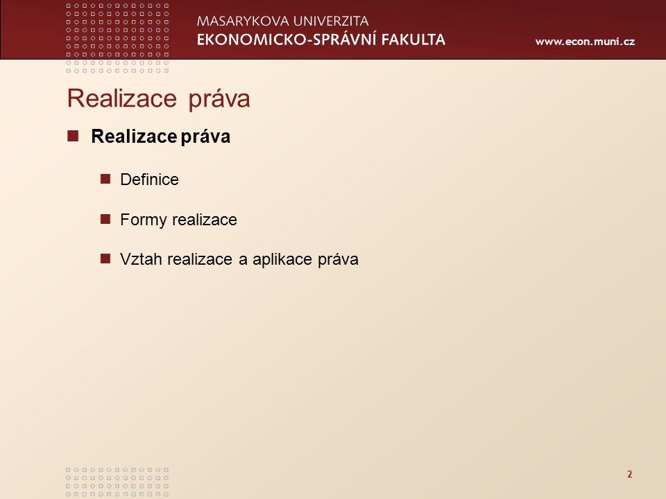 www.econ.muni.cz 2 Realizace práva Definice Formy realizace Vztah realizace a aplikace práva