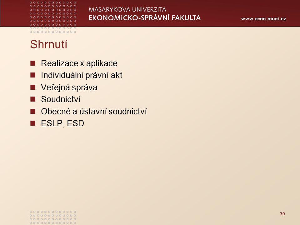 www.econ.muni.cz 20 Shrnutí Realizace x aplikace Individuální právní akt Veřejná správa Soudnictví Obecné a ústavní soudnictví ESLP, ESD
