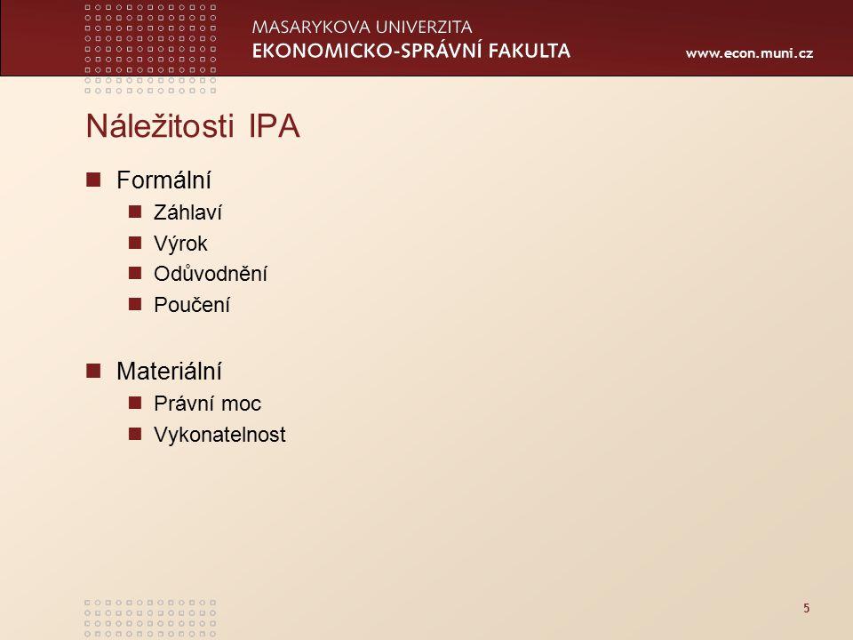 www.econ.muni.cz 5 Náležitosti IPA Formální Záhlaví Výrok Odůvodnění Poučení Materiální Právní moc Vykonatelnost