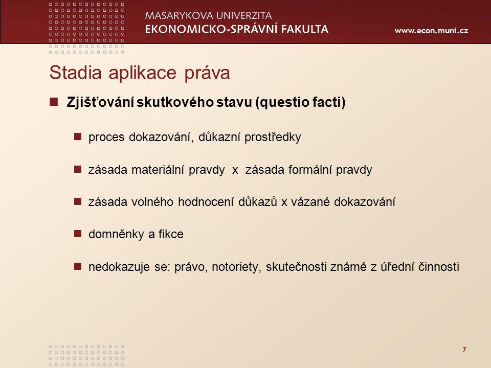 www.econ.muni.cz Stadia aplikace práva Zjišťování skutkového stavu (questio facti) proces dokazování, důkazní prostředky zásada materiální pravdy x zá