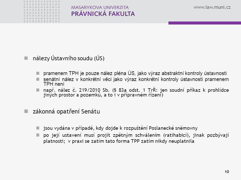 www.law.muni.cz nálezy Ústavního soudu (ÚS) pramenem TPH je pouze nález pléna ÚS, jako výraz abstraktní kontroly ústavnosti senátní nález v konkrétní