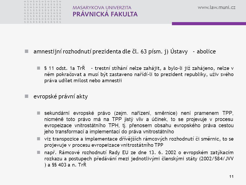 www.law.muni.cz amnestijní rozhodnutí prezidenta dle čl. 63 písm. j) Ústavy - abolice § 11 odst. 1a TrŘ - trestní stíhání nelze zahájit, a bylo-li již