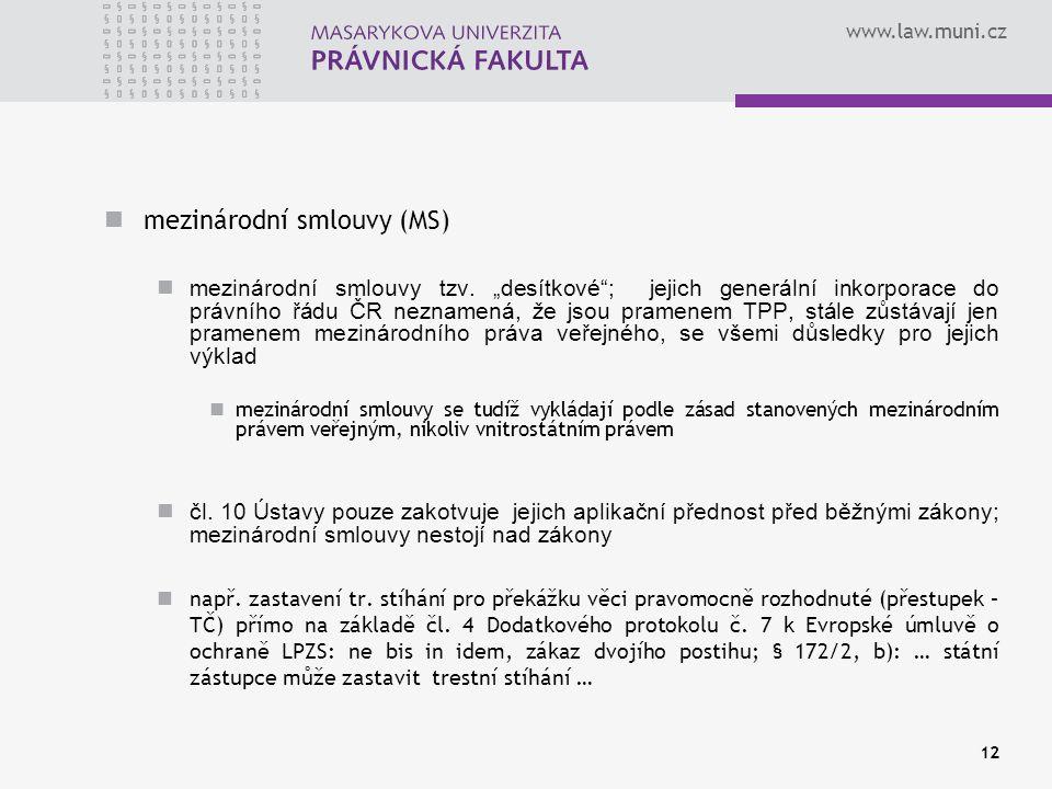 """www.law.muni.cz mezinárodní smlouvy (MS) mezinárodní smlouvy tzv. """"desítkové""""; jejich generální inkorporace do právního řádu ČR neznamená, že jsou pra"""