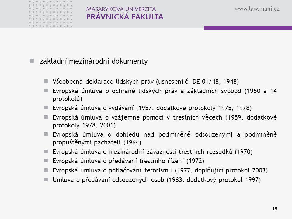 www.law.muni.cz základní mezinárodní dokumenty Všeobecná deklarace lidských práv (usnesení č. DE 01/48, 1948) Evropská úmluva o ochraně lidských práv