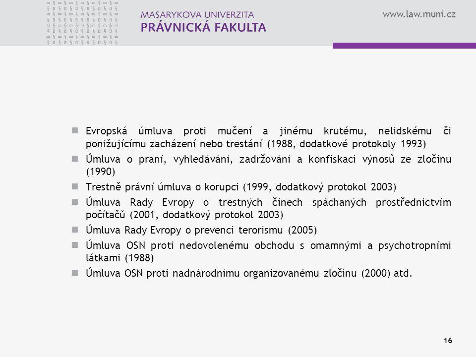www.law.muni.cz Evropská úmluva proti mučení a jinému krutému, nelidskému či ponižujícímu zacházení nebo trestání (1988, dodatkové protokoly 1993) Úml