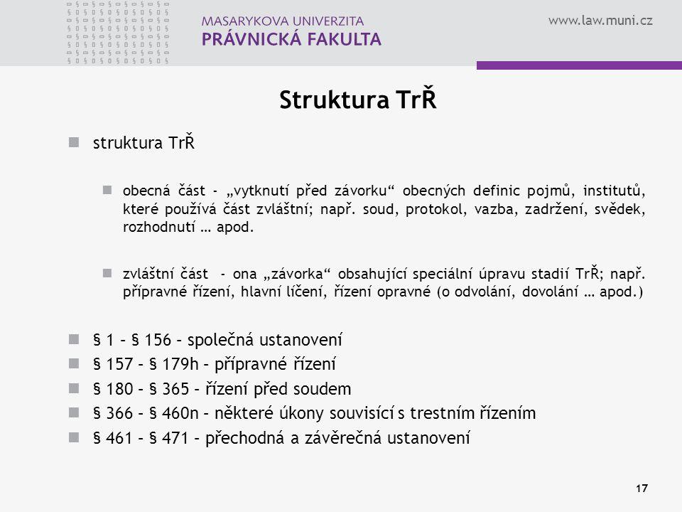 """www.law.muni.cz Struktura TrŘ struktura TrŘ obecná část - """"vytknutí před závorku"""" obecných definic pojmů, institutů, které používá část zvláštní; např"""