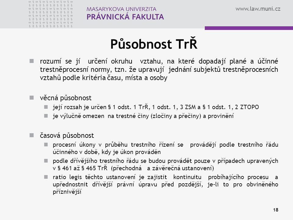www.law.muni.cz Působnost TrŘ rozumí se jí určení okruhu vztahu, na které dopadají plané a účinné trestněprocesní normy, tzn. že upravují jednání subj