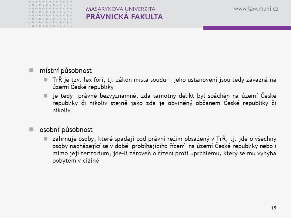 www.law.muni.cz místní působnost TrŘ je tzv. lex fori, tj. zákon místa soudu - jeho ustanovení jsou tedy závazná na území České republiky je tedy práv