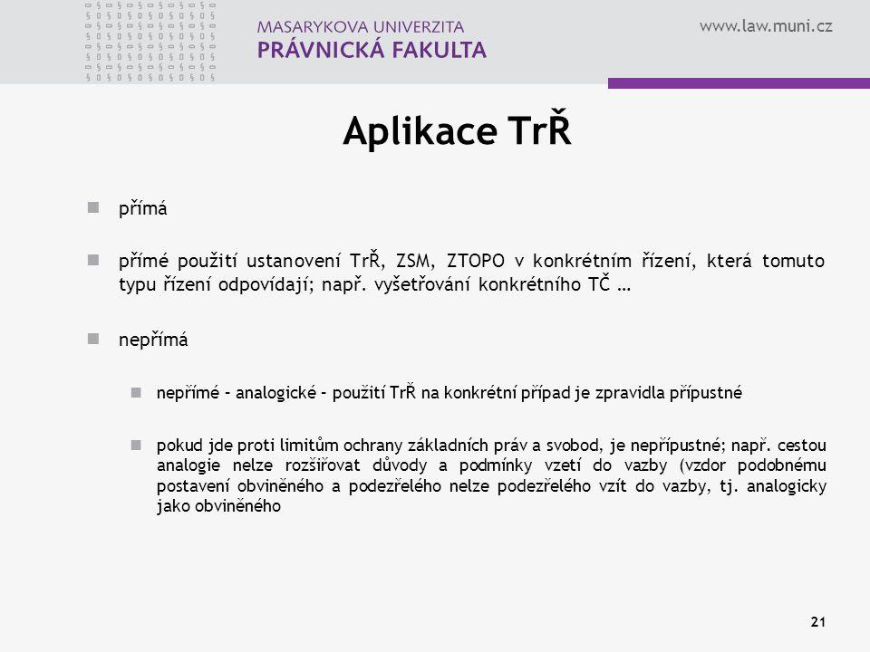 www.law.muni.cz Aplikace TrŘ přímá přímé použití ustanovení TrŘ, ZSM, ZTOPO v konkrétním řízení, která tomuto typu řízení odpovídají; např. vyšetřován
