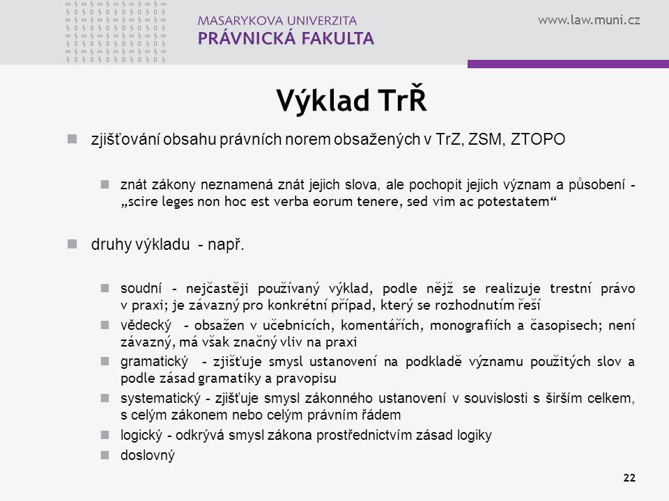 www.law.muni.cz Výklad TrŘ zjišťování obsahu právních norem obsažených v TrZ, ZSM, ZTOPO znát zákony neznamená znát jejich slova, ale pochopit jejich