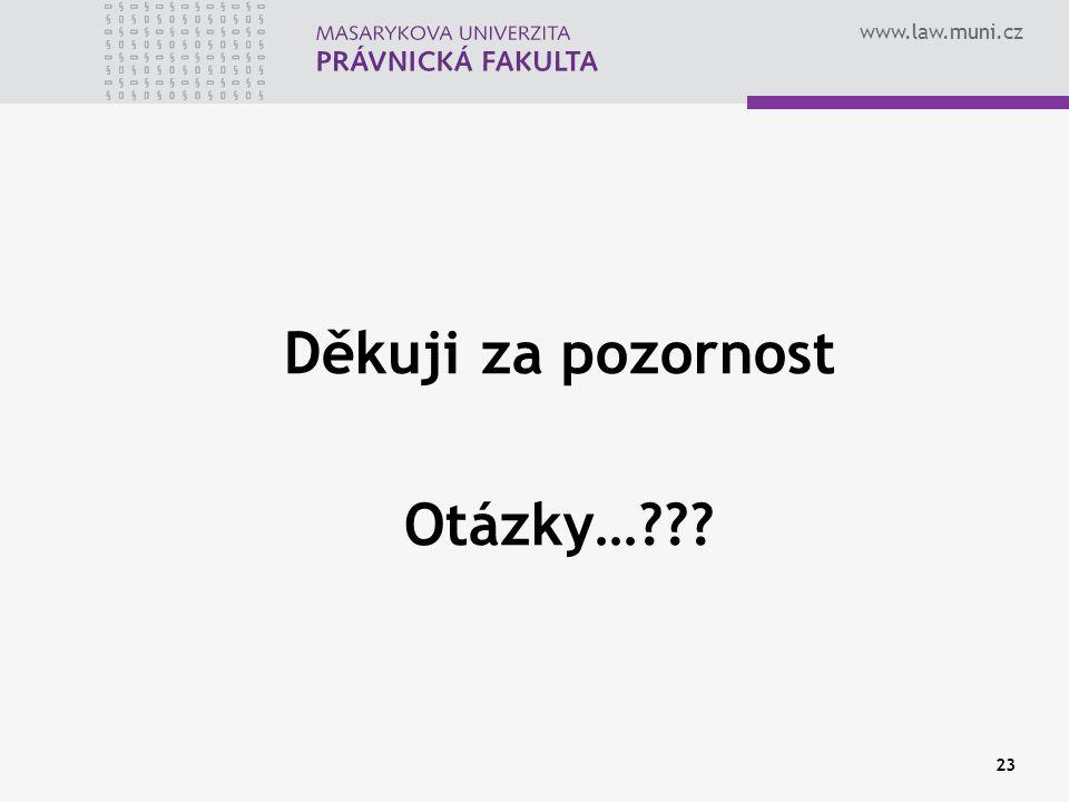 www.law.muni.cz Děkuji za pozornost Otázky…??? 23