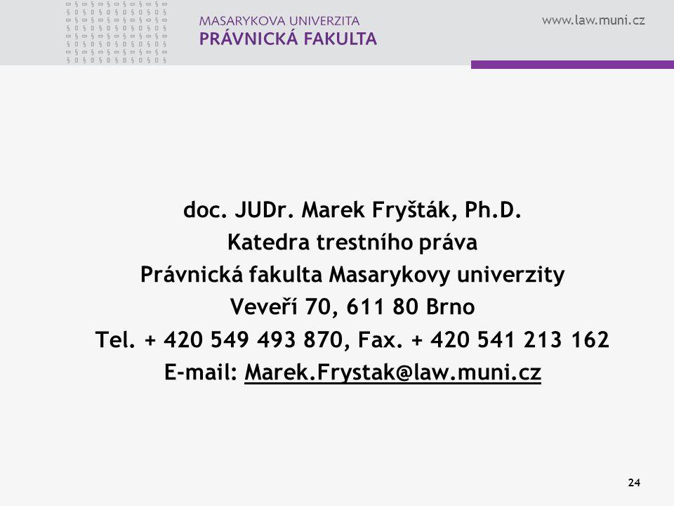 www.law.muni.cz doc. JUDr. Marek Fryšták, Ph.D. Katedra trestního práva Právnická fakulta Masarykovy univerzity Veveří 70, 611 80 Brno Tel. + 420 549