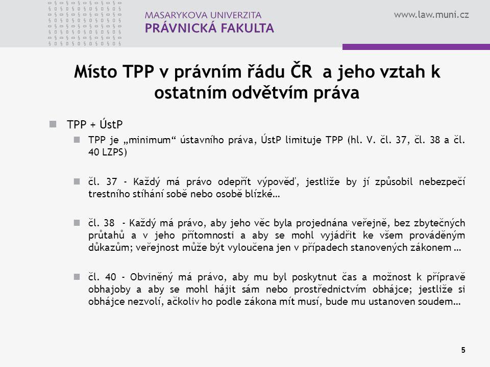 """www.law.muni.cz Místo TPP v právním řádu ČR a jeho vztah k ostatním odvětvím práva TPP + ÚstP TPP je """"minimum"""" ústavního práva, ÚstP limituje TPP (hl."""