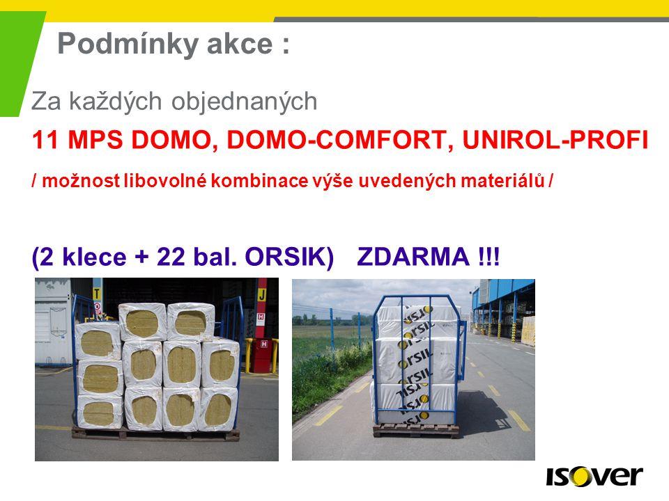 3 Podmínky akce : Za každých objednaných 11 MPS DOMO, DOMO-COMFORT, UNIROL-PROFI / možnost libovolné kombinace výše uvedených materiálů / (2 klece + 22 bal.