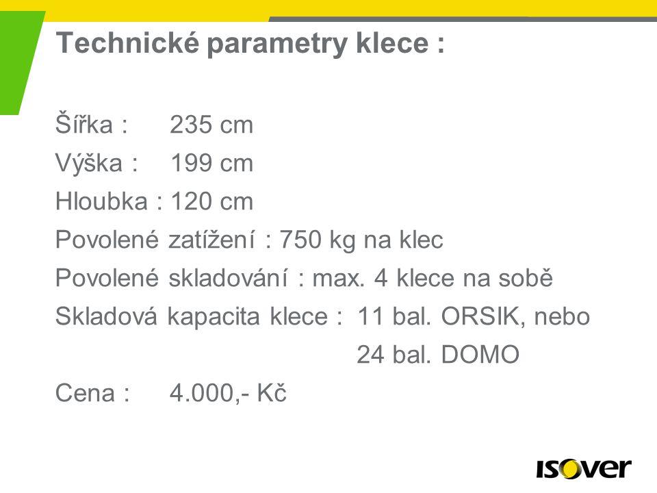 5 Technické parametry klece : Šířka :235 cm Výška : 199 cm Hloubka : 120 cm Povolené zatížení : 750 kg na klec Povolené skladování : max.