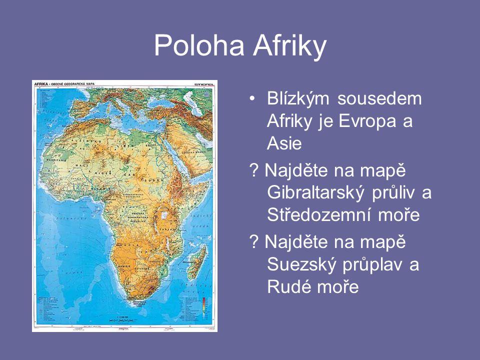 Poloha Afriky Blízkým sousedem Afriky je Evropa a Asie ? Najděte na mapě Gibraltarský průliv a Středozemní moře ? Najděte na mapě Suezský průplav a Ru