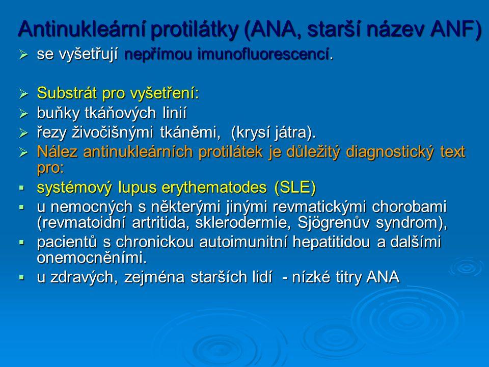 Antinukleární protilátky (ANA, starší název ANF)  se vyšetřují nepřímou imunofluorescencí.