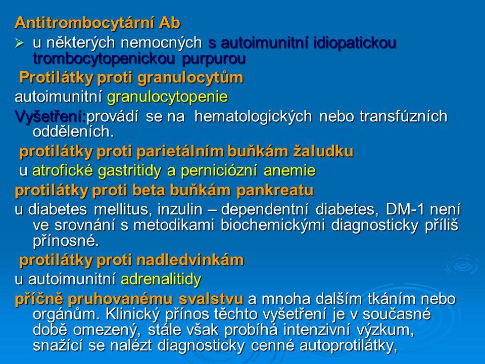 Antitrombocytární Ab  u některých nemocných s autoimunitní idiopatickou trombocytopenickou purpurou Protilátky proti granulocytům Protilátky proti granulocytům autoimunitní granulocytopenie Vyšetření:provádí se na hematologických nebo transfúzních odděleních.