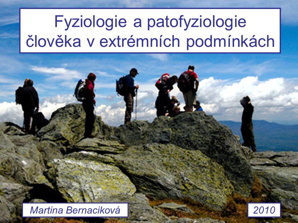 Fyziologie a patofyziologie člověka v extrémních podmínkách Martina Bernaciková2010